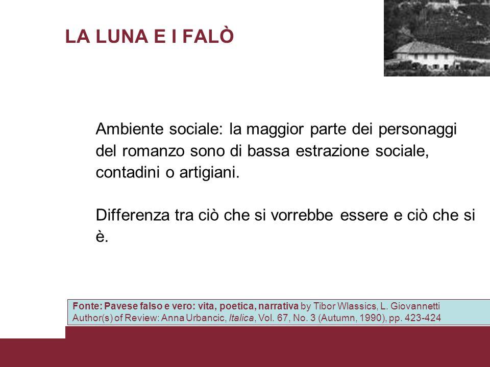 LA LUNA E I FALÒ Ambiente sociale: la maggior parte dei personaggi del romanzo sono di bassa estrazione sociale, contadini o artigiani. Differenza tra