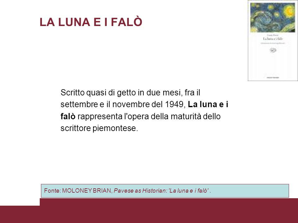 LA LUNA E I FALÒ Scritto quasi di getto in due mesi, fra il settembre e il novembre del 1949, La luna e i falò rappresenta l'opera della maturità dell