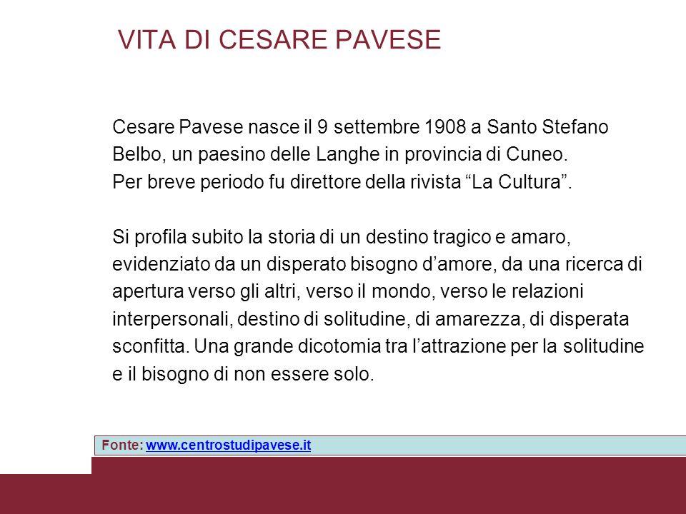 VITA DI CESARE PAVESE Cesare Pavese nasce il 9 settembre 1908 a Santo Stefano Belbo, un paesino delle Langhe in provincia di Cuneo. Per breve periodo
