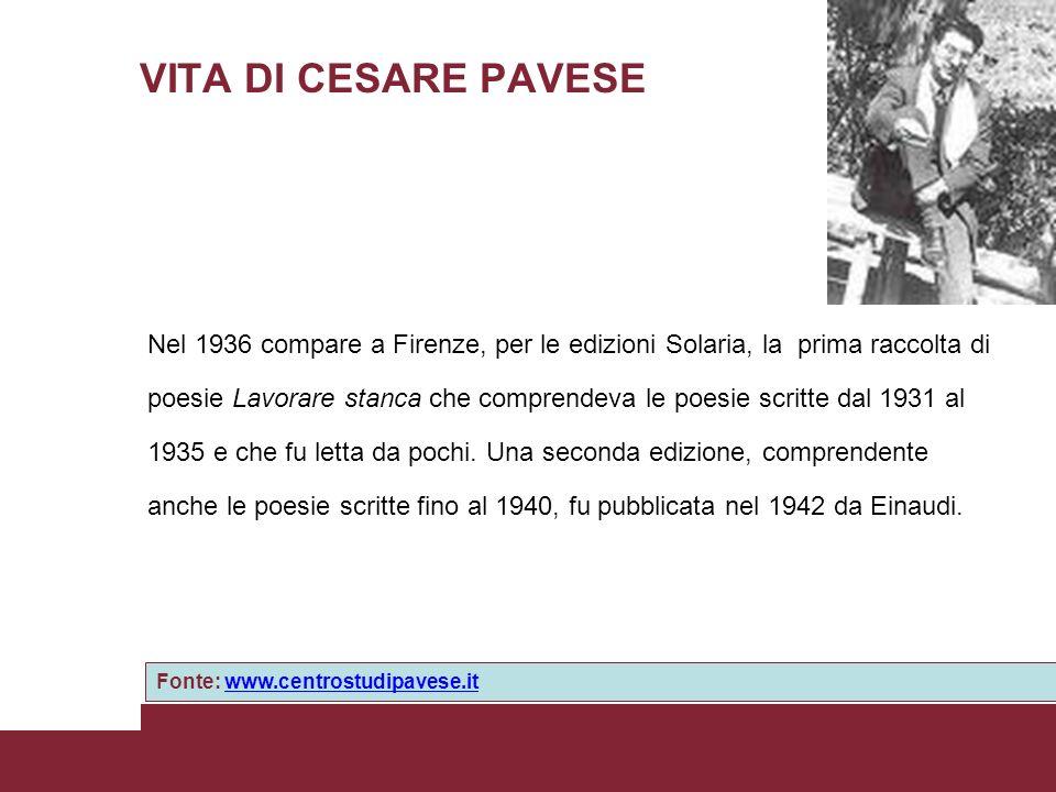 VITA DI CESARE PAVESE Nel 1936 compare a Firenze, per le edizioni Solaria, la prima raccolta di poesie Lavorare stanca che comprendeva le poesie scrit
