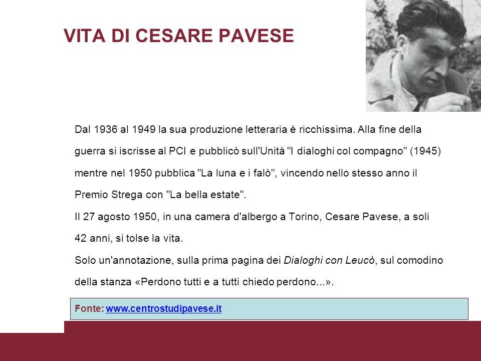 VITA DI CESARE PAVESE Dal 1936 al 1949 la sua produzione letteraria è ricchissima. Alla fine della guerra si iscrisse al PCI e pubblicò sull'Unità