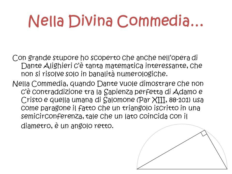 Nella Divina Commedia… Con grande stupore ho scoperto che anche nellopera di Dante Alighieri cè tanta matematica interessante, che non si risolve solo