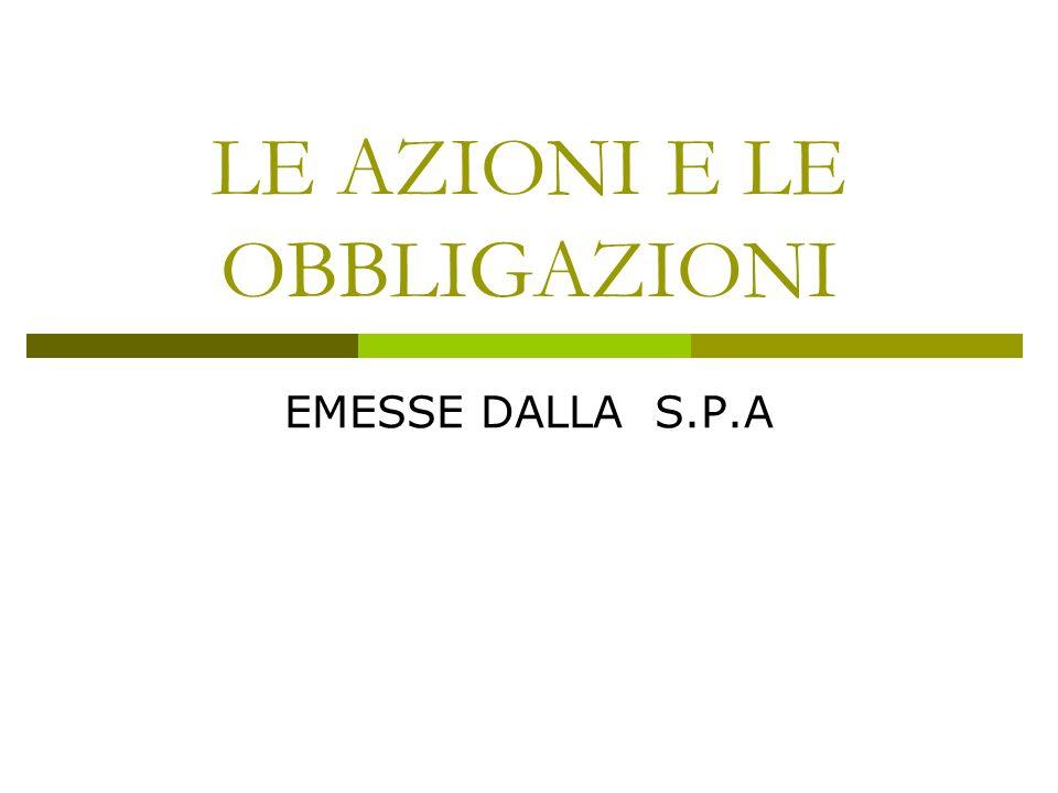 LE AZIONI E LE OBBLIGAZIONI EMESSE DALLA S.P.A