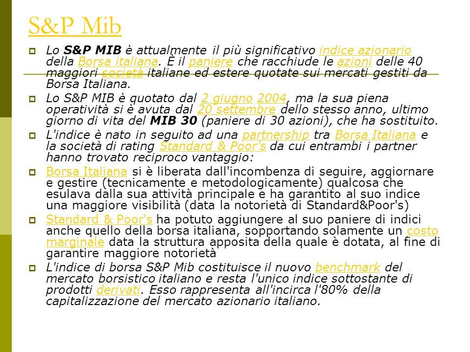 S&P Mib Lo S&P MIB è attualmente il più significativo indice azionario della Borsa italiana.