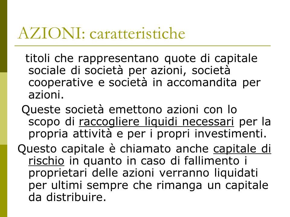 AZIONI: caratteristiche titoli che rappresentano quote di capitale sociale di società per azioni, società cooperative e società in accomandita per azioni.