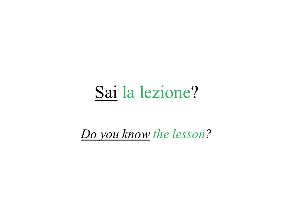 Sai la lezione? Do you know the lesson?