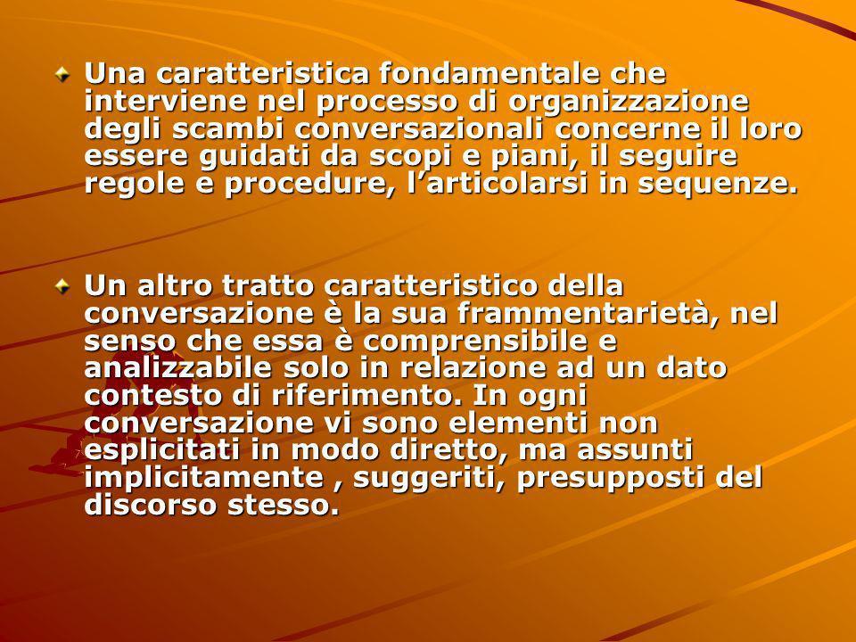 Una caratteristica fondamentale che interviene nel processo di organizzazione degli scambi conversazionali concerne il loro essere guidati da scopi e