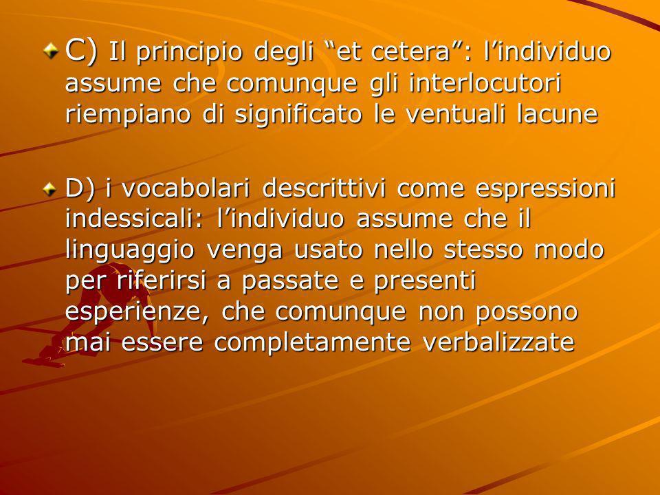 C) Il principio degli et cetera: lindividuo assume che comunque gli interlocutori riempiano di significato le ventuali lacune D) i vocabolari descritt