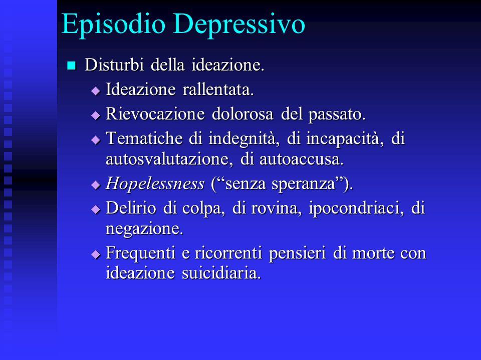 Episodio Depressivo Disturbi della ideazione. Disturbi della ideazione. Ideazione rallentata. Ideazione rallentata. Rievocazione dolorosa del passato.