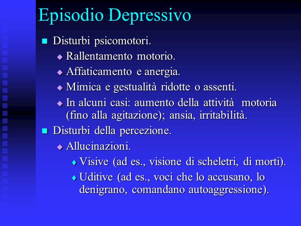 Episodio Depressivo Disturbi psicomotori. Disturbi psicomotori. Rallentamento motorio. Rallentamento motorio. Affaticamento e anergia. Affaticamento e