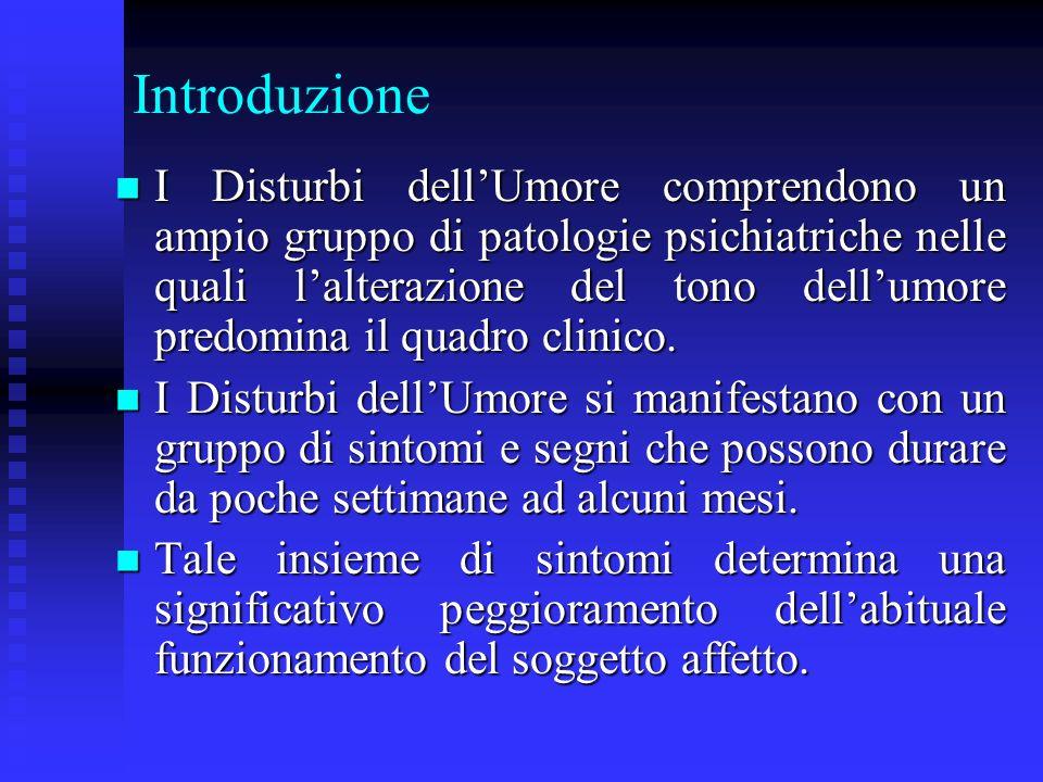 Introduzione I Disturbi dellUmore comprendono un ampio gruppo di patologie psichiatriche nelle quali lalterazione del tono dellumore predomina il quad