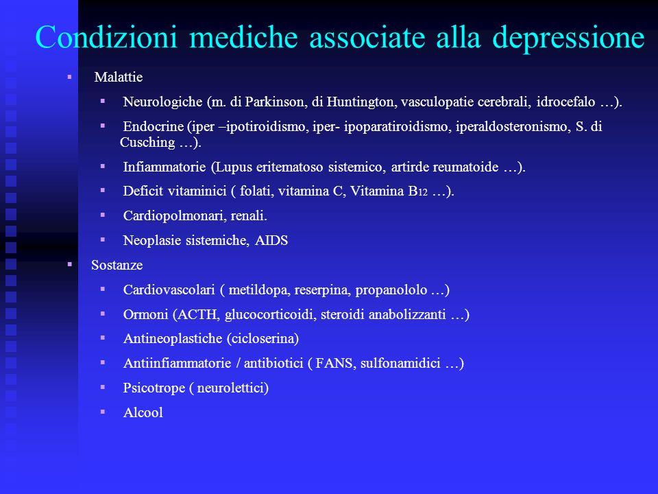 Condizioni mediche associate alla depressione Malattie Neurologiche (m. di Parkinson, di Huntington, vasculopatie cerebrali, idrocefalo …). Endocrine