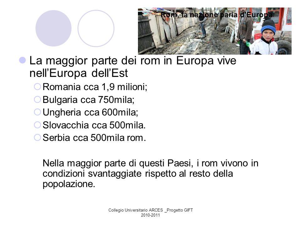 Collegio Universitario ARCES _Progetto GIFT 2010-2011 La maggior parte dei rom in Europa vive nellEuropa dellEst Romania cca 1,9 milioni; Bulgaria cca
