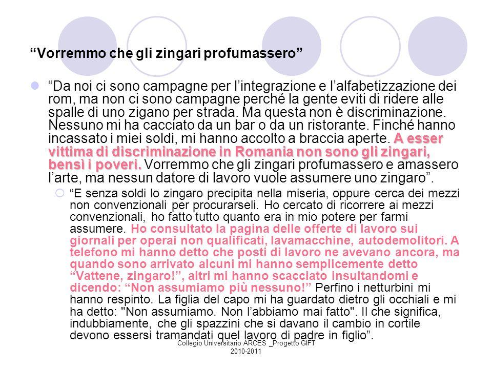 Collegio Universitario ARCES _Progetto GIFT 2010-2011 Vorremmo che gli zingari profumassero A esser vittima di discriminazione in Romania non sono gli