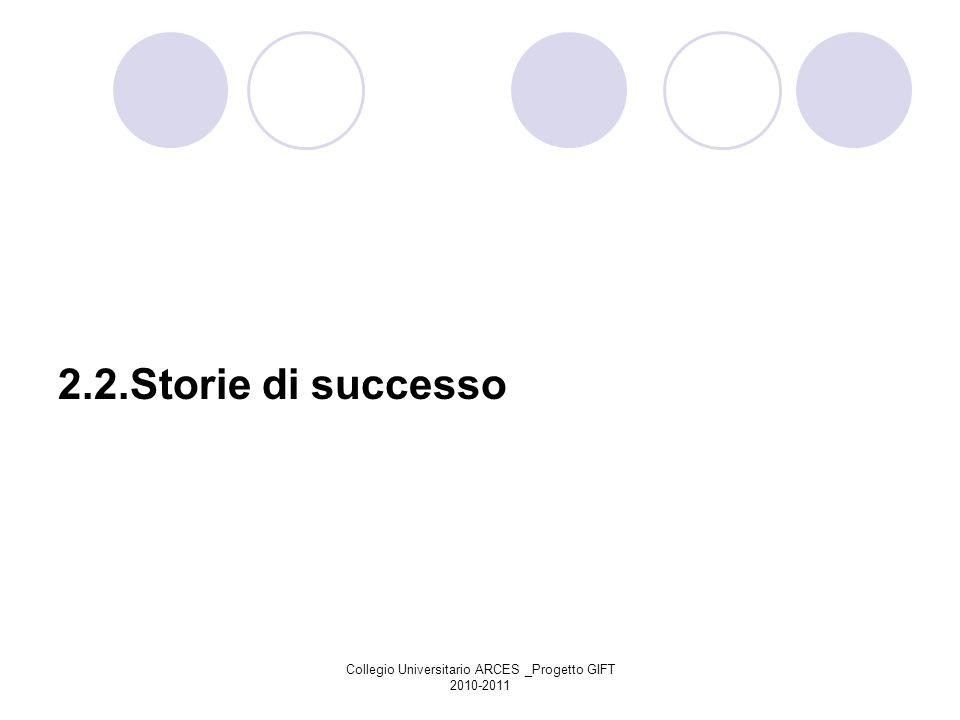 Collegio Universitario ARCES _Progetto GIFT 2010-2011 2.2.Storie di successo