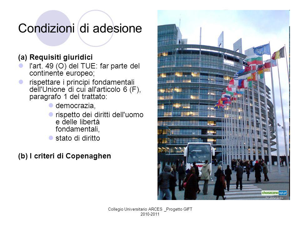 Collegio Universitario ARCES _Progetto GIFT 2010-2011 Condizioni di adesione (a) Requisiti giuridici l'art. 49 (O) del TUE: far parte del continente e