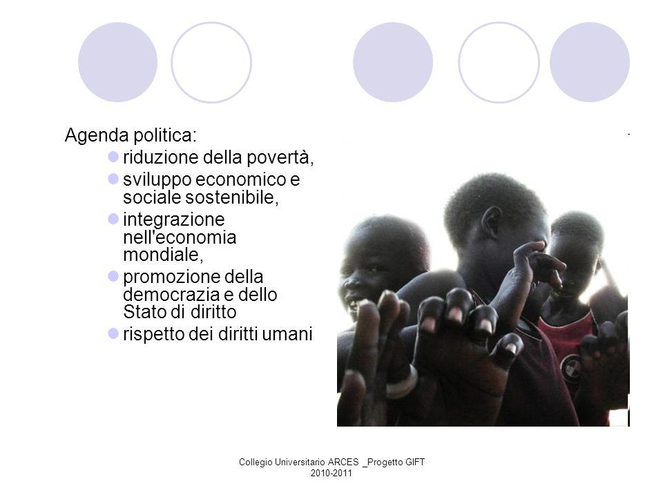 Collegio Universitario ARCES _Progetto GIFT 2010-2011 Agenda politica: riduzione della povertà, sviluppo economico e sociale sostenibile, integrazione