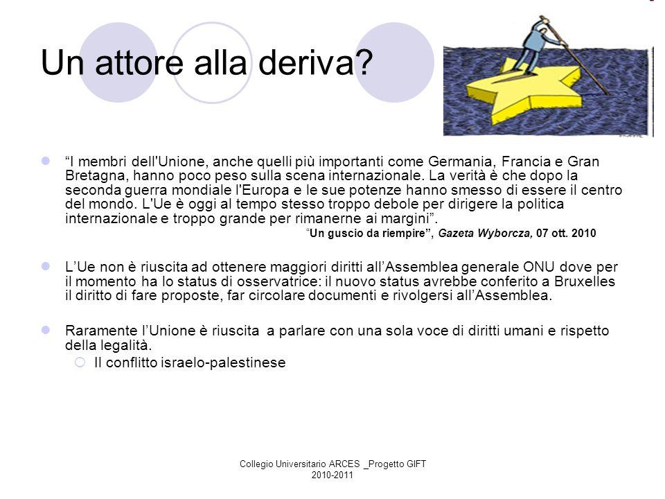 Collegio Universitario ARCES _Progetto GIFT 2010-2011 Un attore alla deriva? I membri dell'Unione, anche quelli più importanti come Germania, Francia