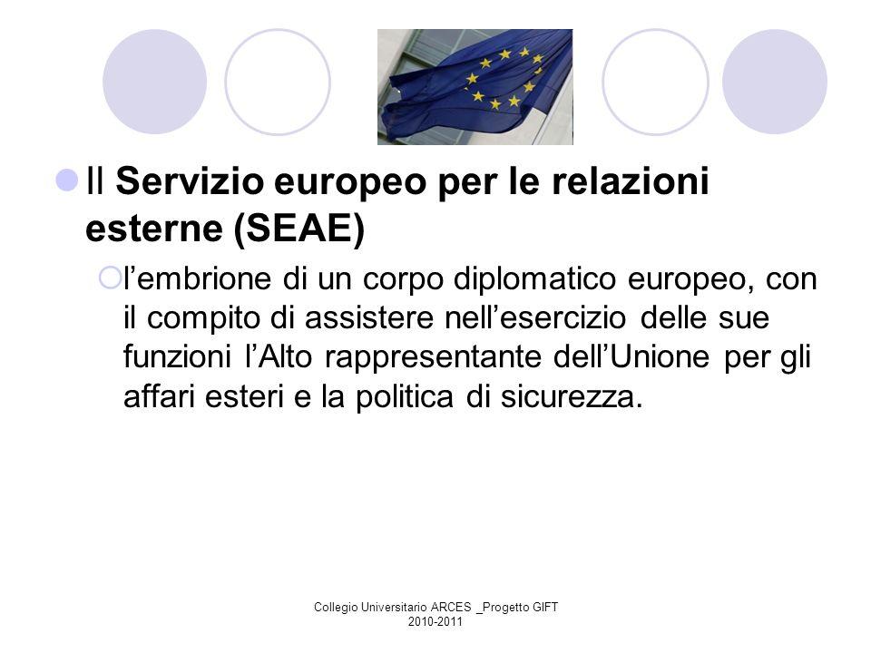 Collegio Universitario ARCES _Progetto GIFT 2010-2011 Il Servizio europeo per le relazioni esterne (SEAE) lembrione di un corpo diplomatico europeo, c