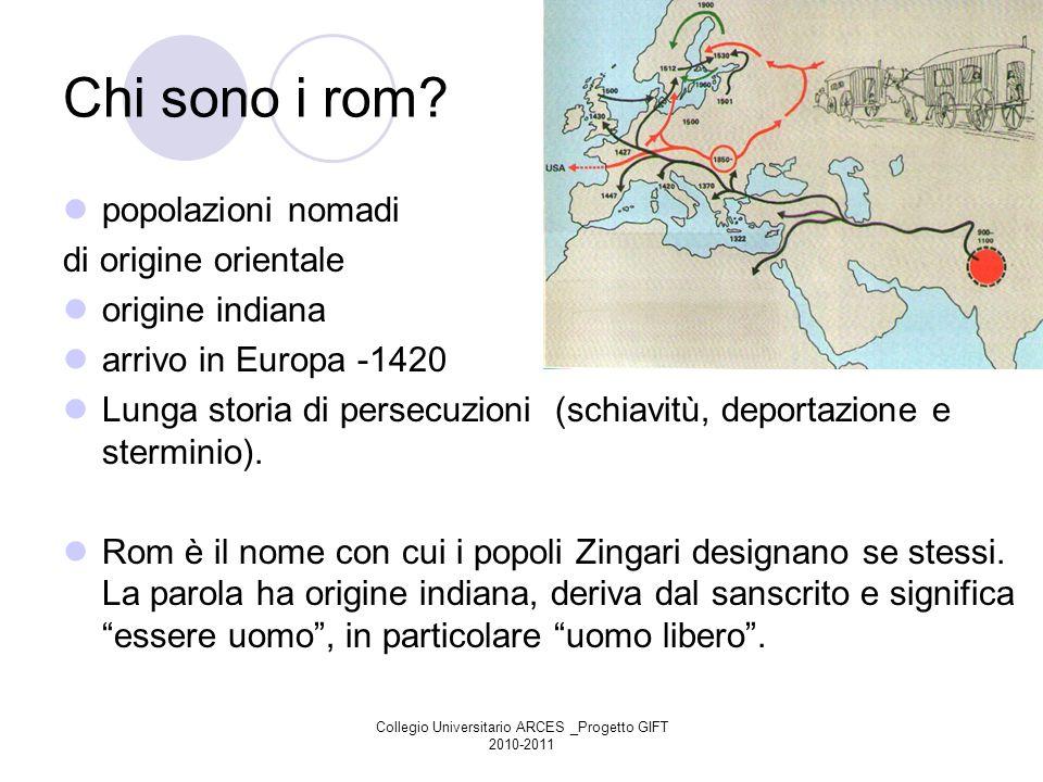 Collegio Universitario ARCES _Progetto GIFT 2010-2011 Chi sono i rom? popolazioni nomadi di origine orientale origine indiana arrivo in Europa -1420 L