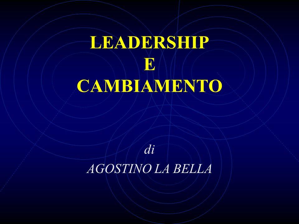 LEADERSHIP E CAMBIAMENTO di AGOSTINO LA BELLA