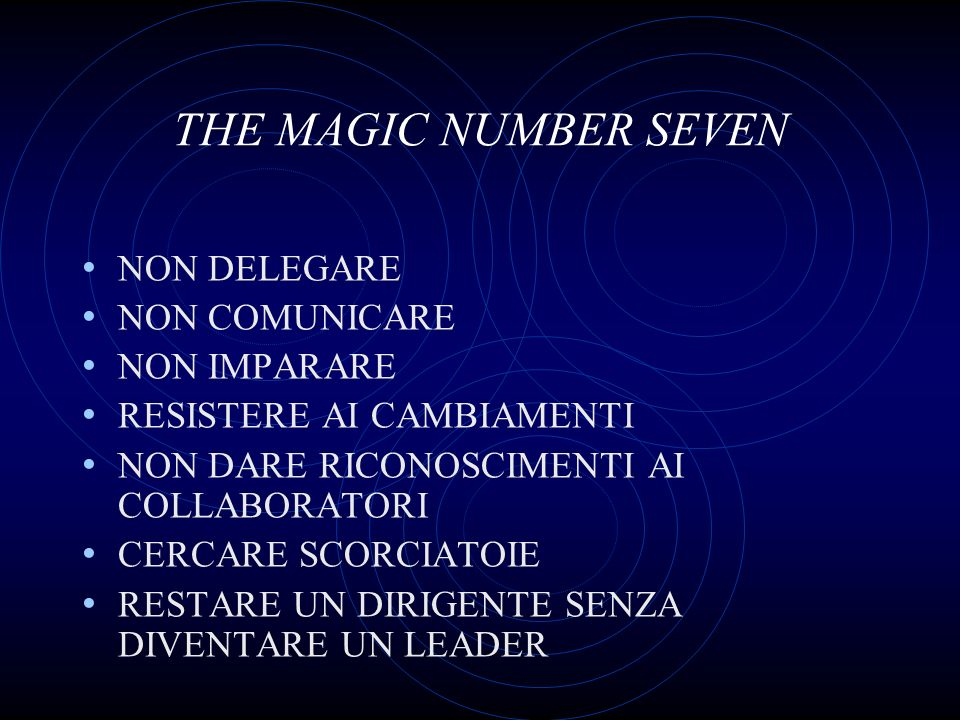 THE MAGIC NUMBER SEVEN NON DELEGARE NON COMUNICARE NON IMPARARE RESISTERE AI CAMBIAMENTI NON DARE RICONOSCIMENTI AI COLLABORATORI CERCARE SCORCIATOIE