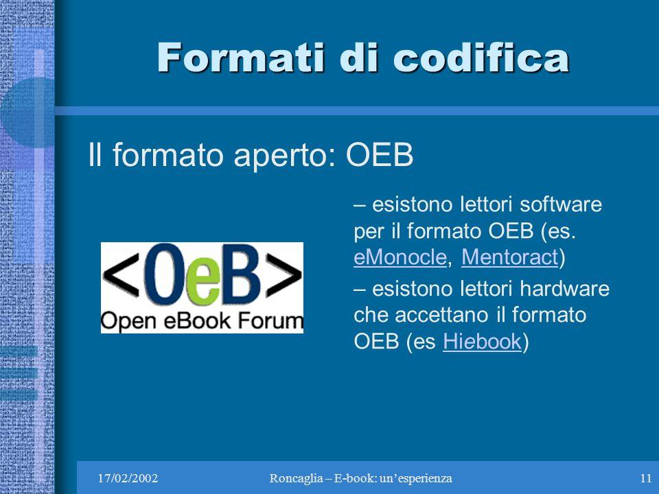 17/02/2002Roncaglia – E-book: unesperienza11 Formati di codifica Il formato aperto: OEB – esistono lettori software per il formato OEB (es.