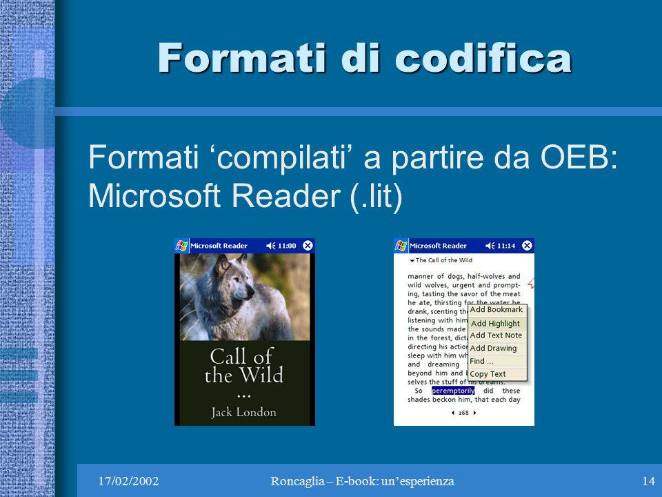 17/02/2002Roncaglia – E-book: unesperienza14 Formati di codifica Formati compilati a partire da OEB: Microsoft Reader (.lit)