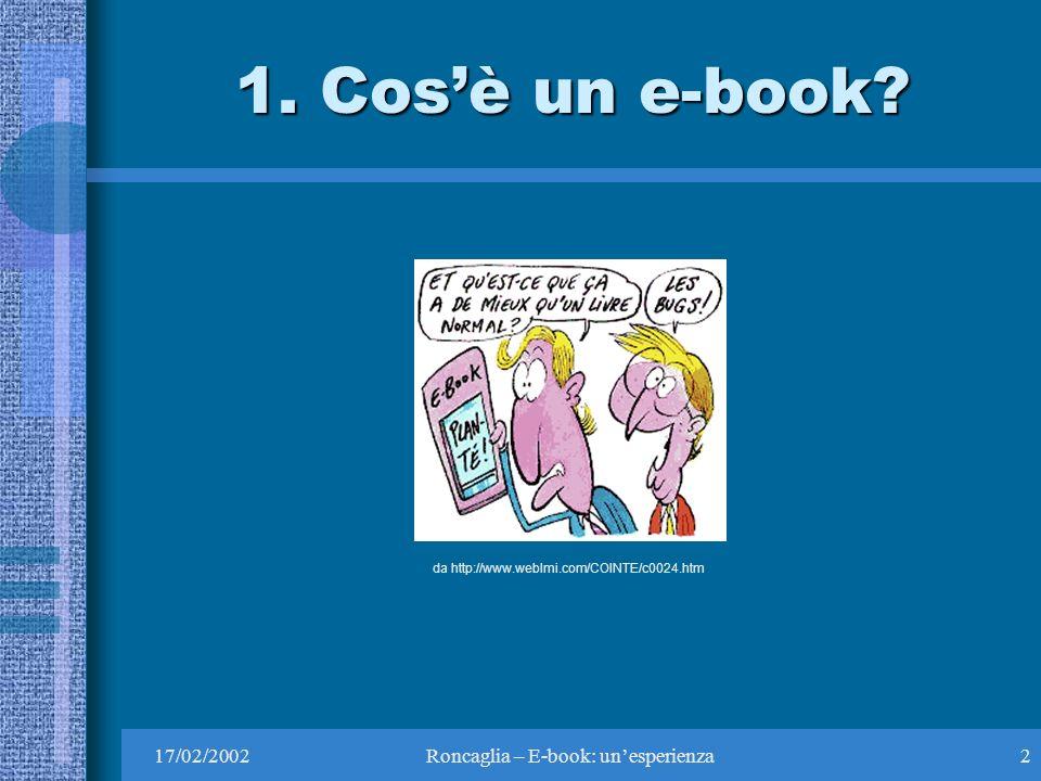 17/02/2002Roncaglia – E-book: unesperienza2 1. Cosè un e-book.
