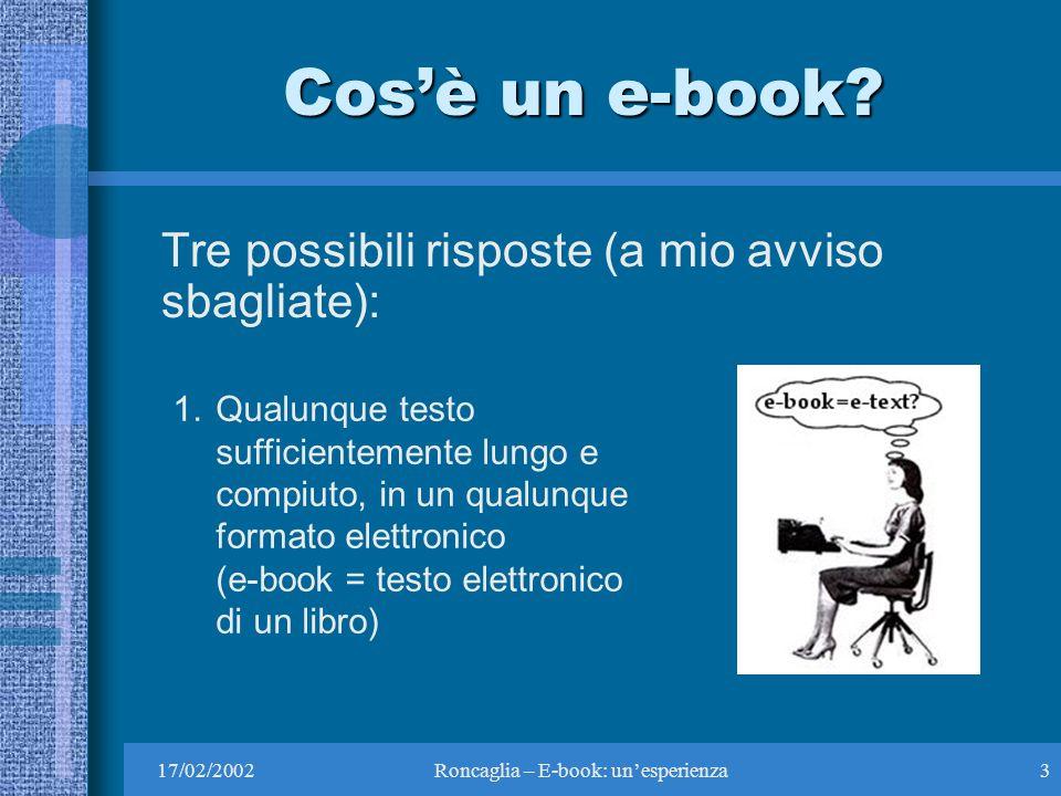 17/02/2002Roncaglia – E-book: unesperienza3 Cosè un e-book.