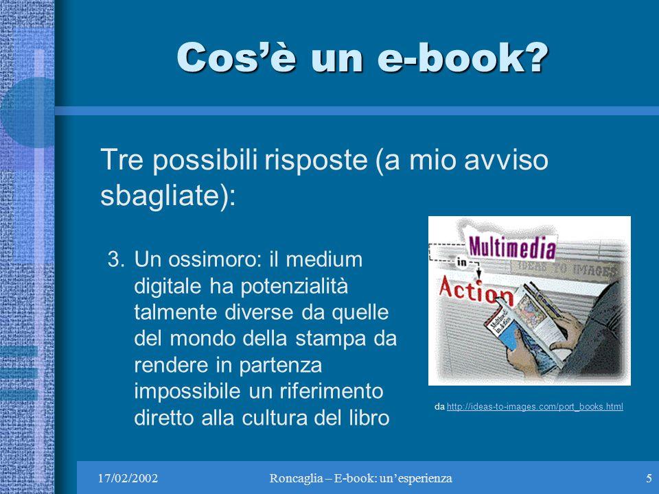 17/02/2002Roncaglia – E-book: unesperienza5 Cosè un e-book.