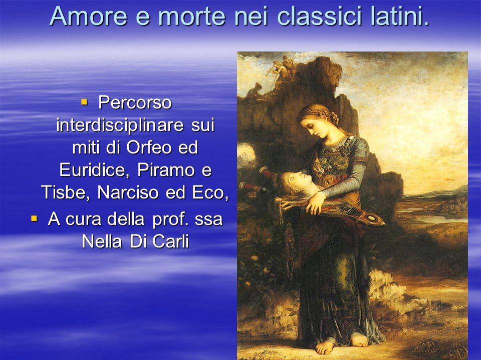 Amore e morte nei classici latini. Percorso interdisciplinare sui miti di Orfeo ed Euridice, Piramo e Tisbe, Narciso ed Eco, Percorso interdisciplinar