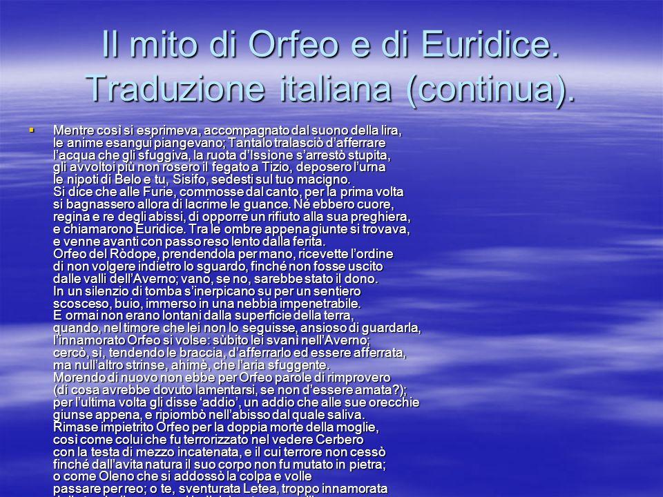 Il mito di Orfeo e di Euridice. Traduzione italiana (continua). Mentre così si esprimeva, accompagnato dal suono della lira, le anime esangui piangeva