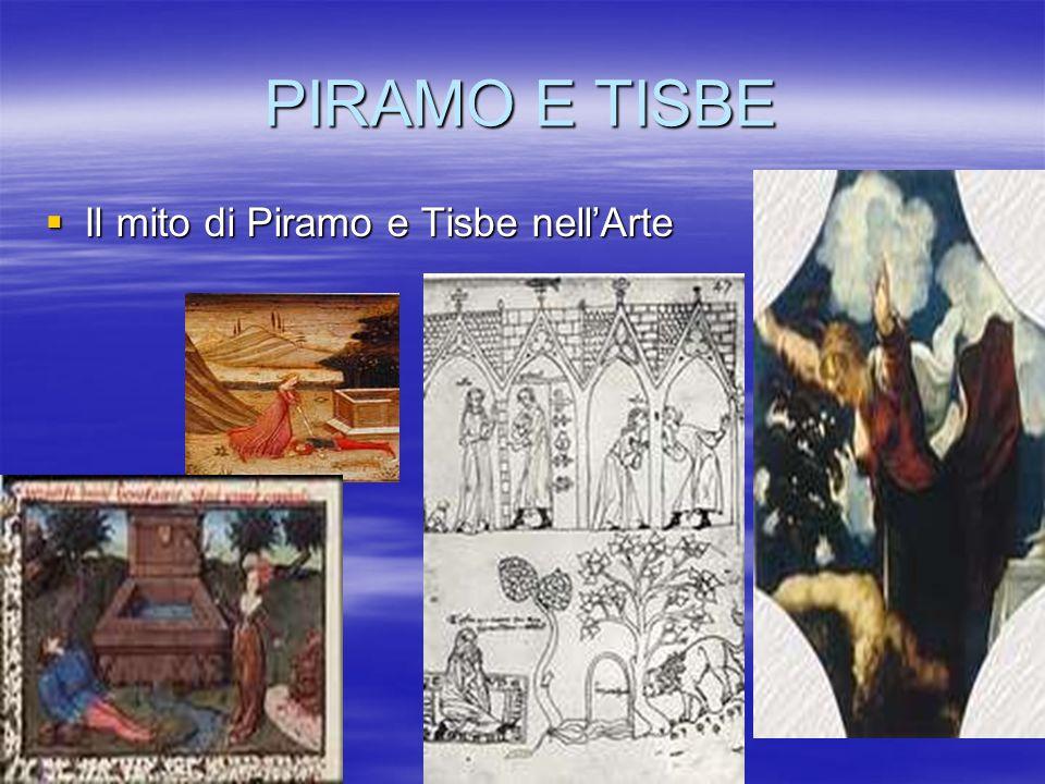 PIRAMO E TISBE Il mito di Piramo e Tisbe nellArte Il mito di Piramo e Tisbe nellArte