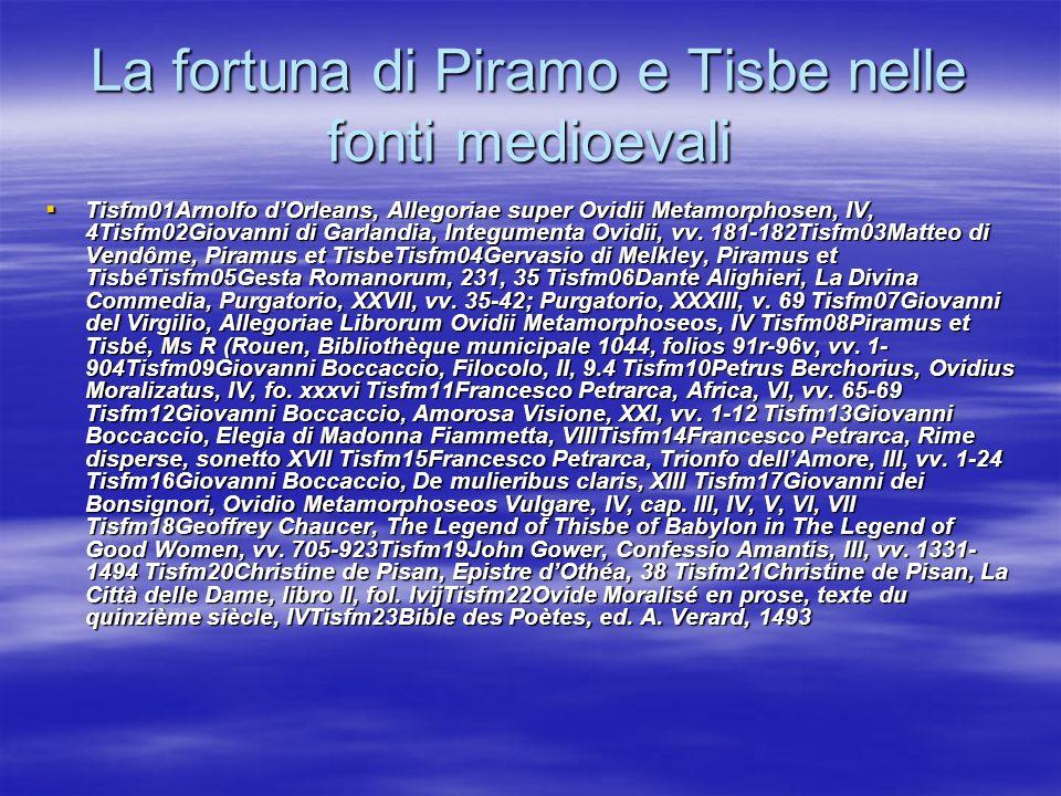 La fortuna di Piramo e Tisbe nelle fonti medioevali Tisfm01Arnolfo dOrleans, Allegoriae super Ovidii Metamorphosen, IV, 4Tisfm02Giovanni di Garlandia,