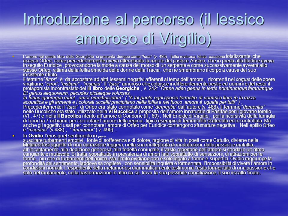 Introduzione al percorso (il lessico amoroso di Virgilio) Lamore nel quarto libro delle Georgiche, si presenta dunque come furor (v. 495), follia rovi