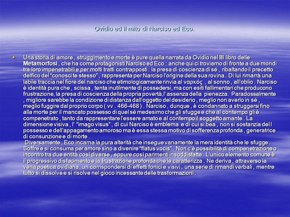 Ovidio ed il mito di Narciso ed Eco. Una storia di amore, struggimento e morte è pure quella narrata da Ovidio nel III libro delle Metamorfosi, che ha