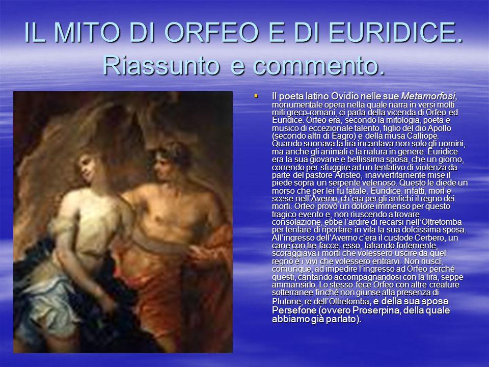 IL MITO DI ORFEO E DI EURIDICE. Riassunto e commento. Il poeta latino Ovidio nelle sue Metamorfosi, monumentale opera nella quale narra in versi molti