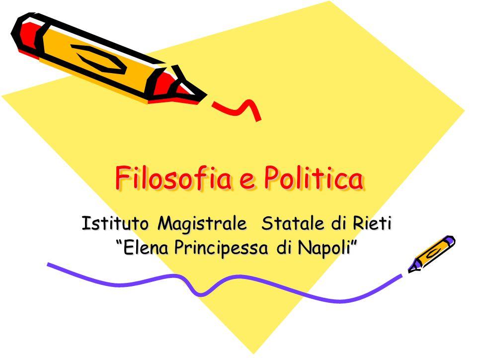 Filosofia e Politica Istituto Magistrale Statale di Rieti Elena Principessa di Napoli