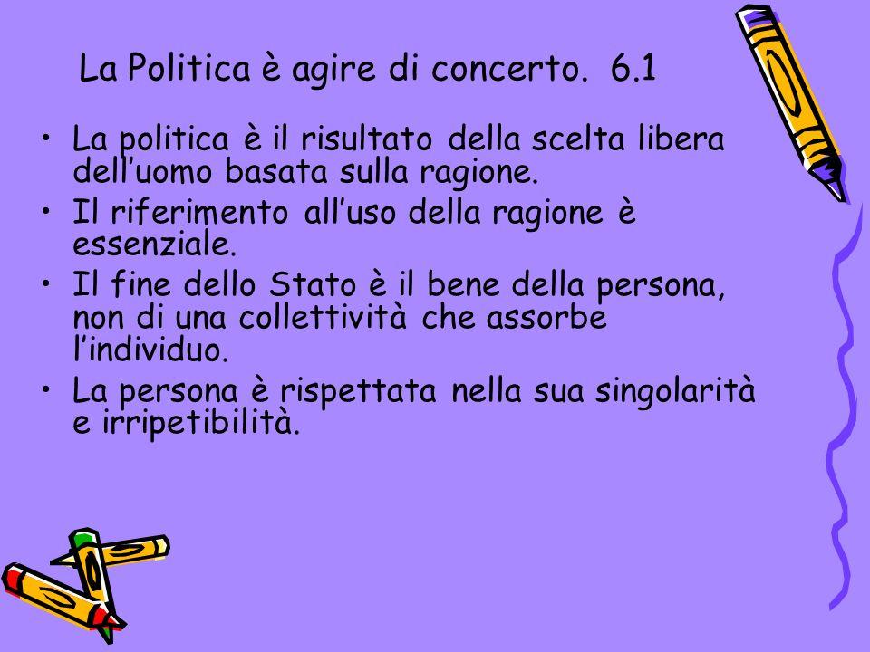 La Politica è agire di concerto. 6.1 La politica è il risultato della scelta libera delluomo basata sulla ragione. Il riferimento alluso della ragione