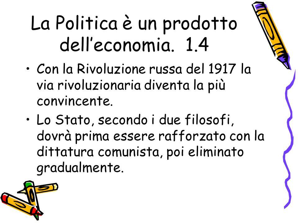 La Politica è un prodotto delleconomia. 1.4 Con la Rivoluzione russa del 1917 la via rivoluzionaria diventa la più convincente. Lo Stato, secondo i du