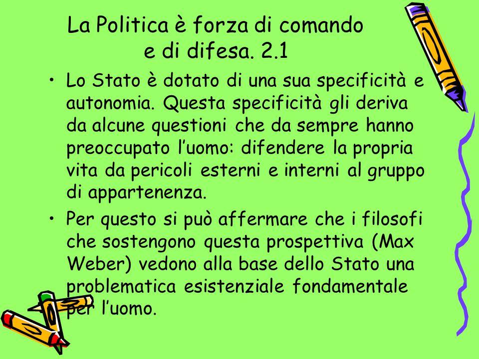 La Politica è forza di comando e di difesa. 2.1 Lo Stato è dotato di una sua specificità e autonomia. Questa specificità gli deriva da alcune question