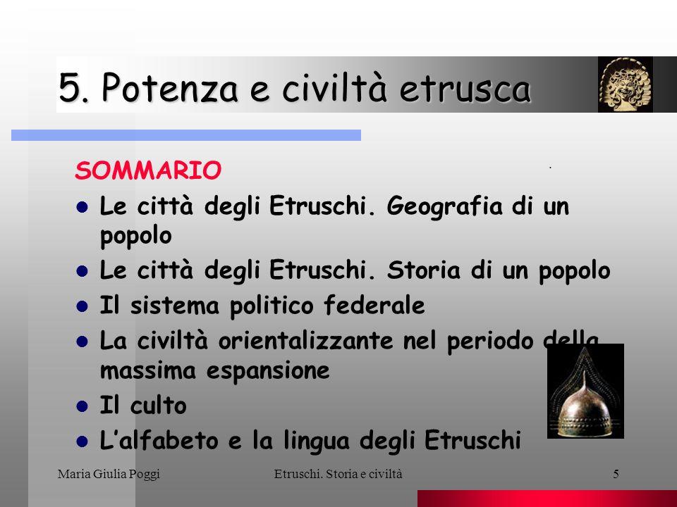 Maria Giulia PoggiEtruschi.Storia e civiltà6 5. Potenza e civiltà etrusca Le città degli Etruschi.