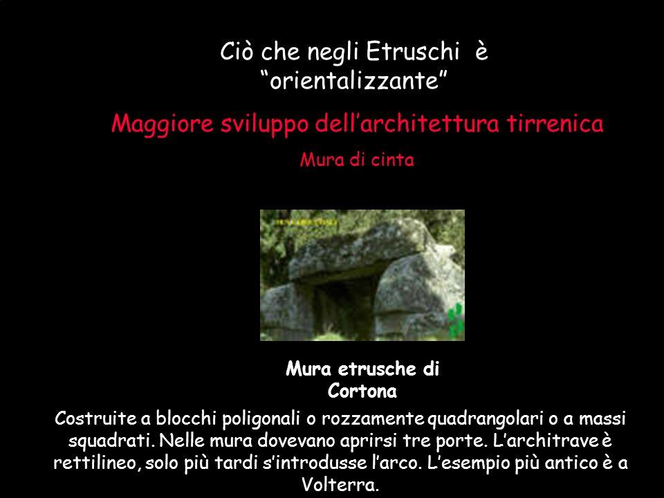 Maria Giulia PoggiEtruschi. Storia e civiltà53 Ciò che negli Etruschi è orientalizzante Maggiore sviluppo dellarchitettura tirrenica Mura di cinta Cos