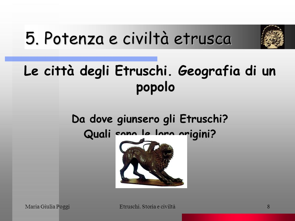 Maria Giulia PoggiEtruschi.Storia e civiltà9 5. Potenza e civiltà etrusca Le città degli Etruschi.