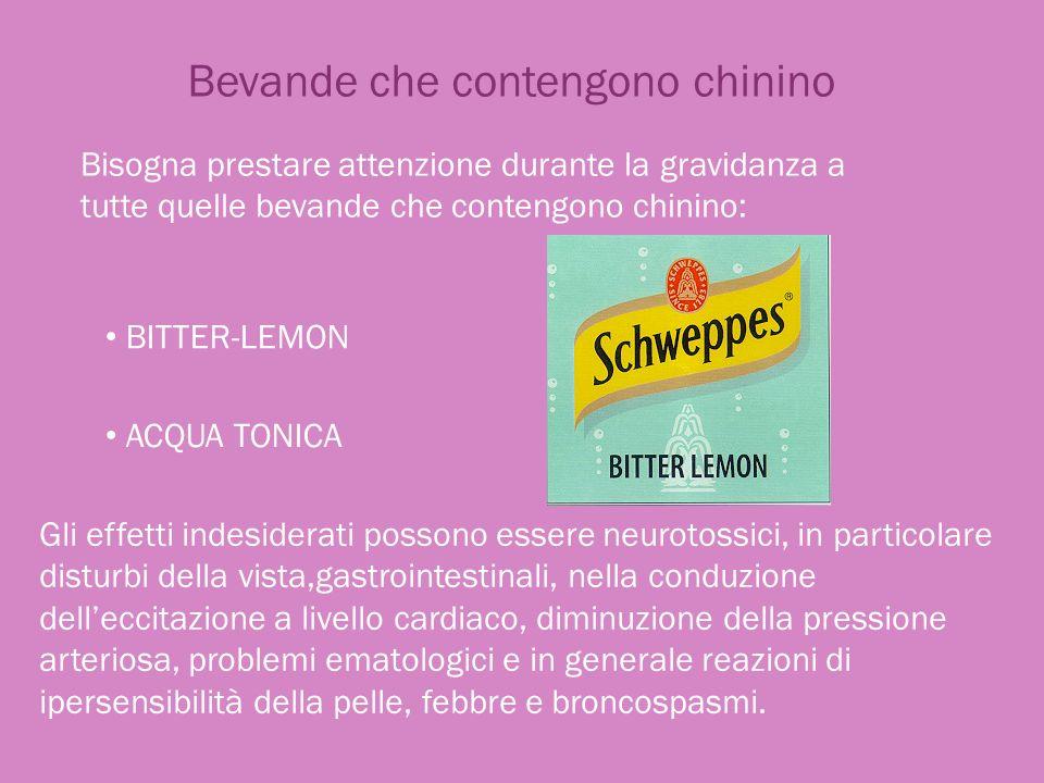 Bevande che contengono chinino Bisogna prestare attenzione durante la gravidanza a tutte quelle bevande che contengono chinino: BITTER-LEMON ACQUA TON