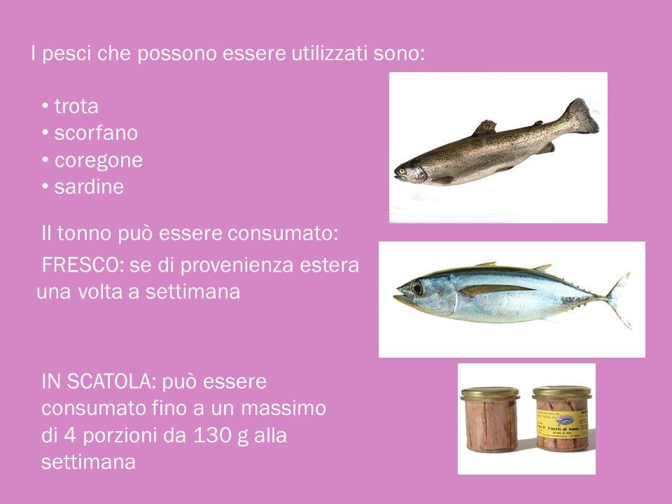 I pesci che possono essere utilizzati sono: trota scorfano coregone sardine Il tonno può essere consumato: FRESCO: se di provenienza estera una volta