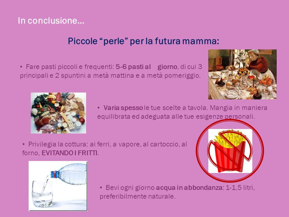 Piccole perle per la futura mamma: In conclusione… Fare pasti piccoli e frequenti: 5-6 pasti al giorno, di cui 3 principali e 2 spuntini a metà mattin