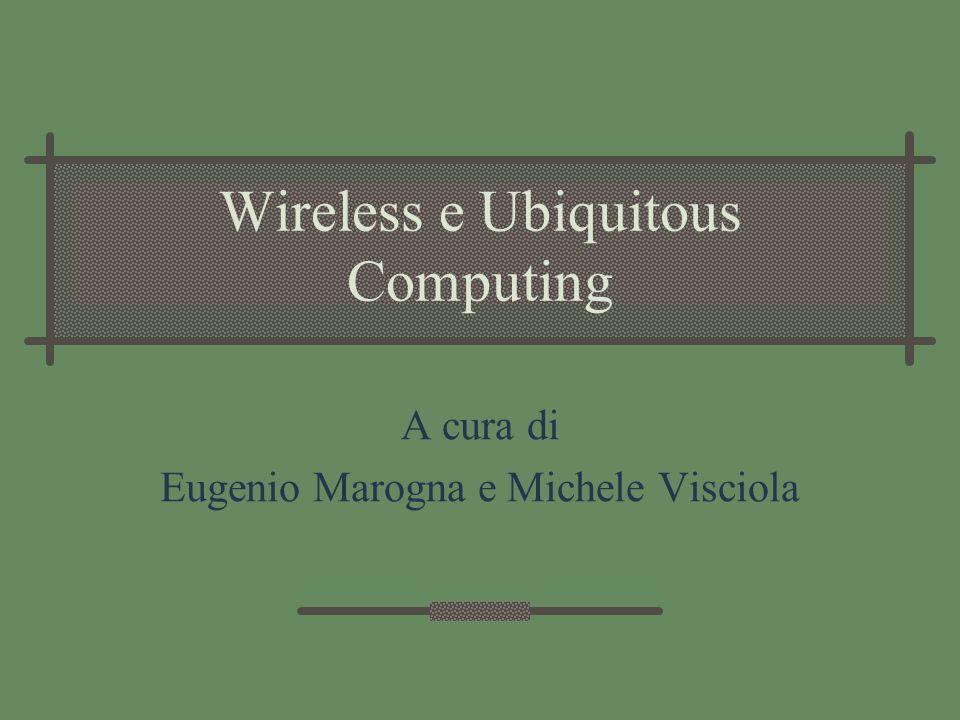 Wireless e Ubiquitous Computing A cura di Eugenio Marogna e Michele Visciola