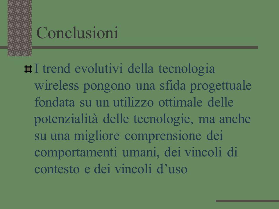 Conclusioni I trend evolutivi della tecnologia wireless pongono una sfida progettuale fondata su un utilizzo ottimale delle potenzialità delle tecnolo